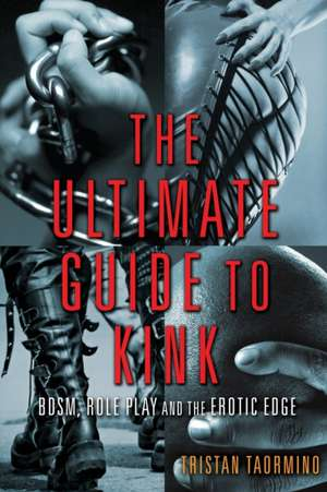 The Ultimate Guide To Kink: BDSM, Role Play and the Erotic Edge de Tristan Taormino
