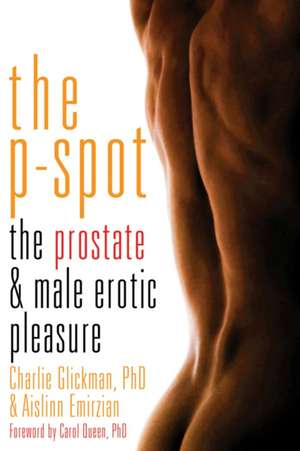 The Ultimate Guide To Prostate Pleasure: Erotic Exploration for Men and Their Partners de Charlie Glickman