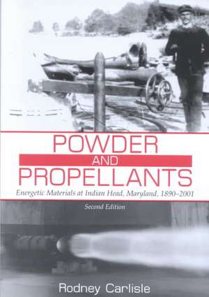 Powder and Propellants:  Energetic Materials at Indian Head, Maryland, 1890-2001, Second Edition de Rodney P. Carlisle