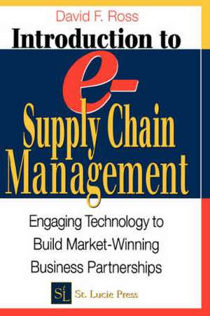 Introduction to E-Supply Chain Management:  Engaging Technology to Build Market-Winning Business Partnerships de David Frederick Ross
