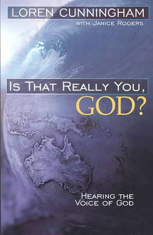 Is That Really You, God?:  Hearing the Voice of God de Loren Cunningham
