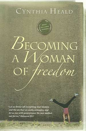 Becoming a Woman of Freedom de Cynthia Heald