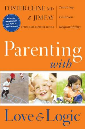 Parenting with Love and Logic:  Teaching Children Responsibility de Foster Cline