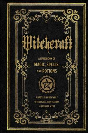 Witchcraft: A Handbook of Magic Spells and Potions de Anastasia Greyleaf