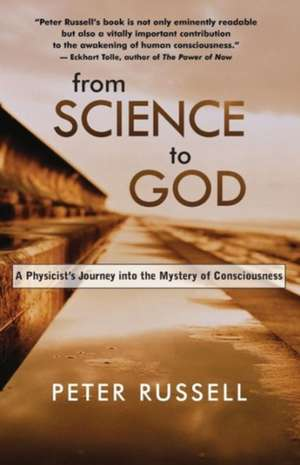 From Science to God:  A Physicist's Journey Into the Mystery of Consciousness de Peter Russell