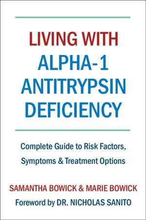 Living With Alpha-1 Antitrypsin Deficiency (a1ad): Complete Guide to Risk Factors, Symptoms & Treatment Options de Samantha Bowick