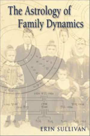 Astrology of Family Dynamics de Erin Sullivan