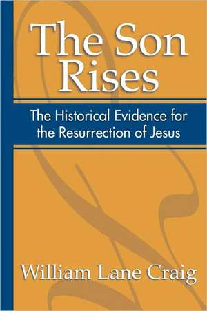 The Son Rises:  Historical Evidence for the Resurrection of Jesus de William Lane Craig