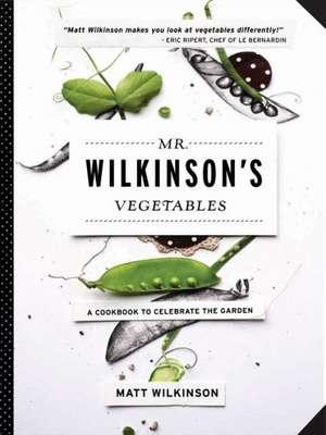 Mr. Wilkinson's Vegetables: A Cookbook to Celebrate the Garden de Matt Wilkinson
