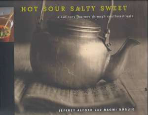 Hot Sour Salty Sweet:  A Culinary Journey Through Southeast Asia de Jeffrey Alford