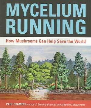 Mycelium Running:  How Mushrooms Can Help Save the World de Paul Stamets