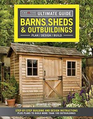 Ultimate Guide: Barns, Sheds & Outbuildings, Updated 4th Edition de Editors of Creative Homeowner