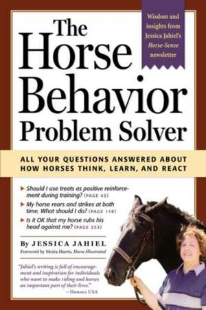 The Horse Behavior Problem Solver:  All Your Questions Answered about How Horses Think, Learn, and React de Jessica Jahiel