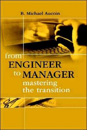 From Engineer to Manager Mastering the Transition de B. Michael Aucoin