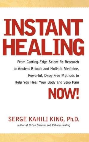 Instant Healing:  Mastering the Way of the Hawaiian Shaman Using Words, Images, Touch, and Energy de Serge Kahili King