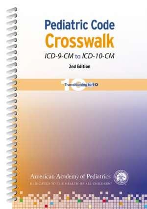 Pediatric Code Crosswalk ICD-9-CM to ICD-10-CM