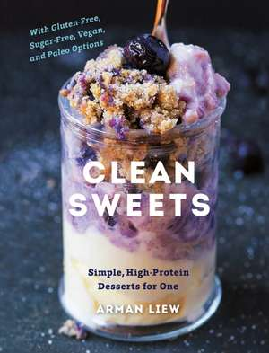 Clean Sweets – Simple, High–Protein Desserts for One With Paleo, Vegan, Sugar–Free, and Gluten Free Options