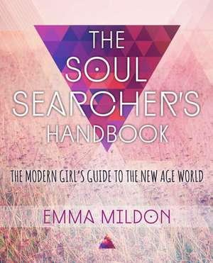 The Soul Searcher's Handbook: A Modern Girl's Guide to the New Age World de Emma Mildon