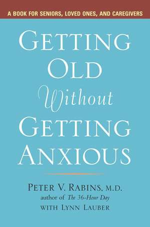 Getting Old Without Getting Anxious:  A Guide to Understanding the Emerging Epidemic of Prediabetes and Halting Its Progression to Diabetes de Peter V. Rabins