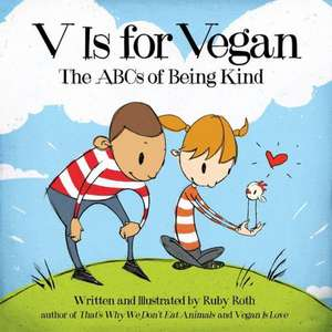 V Is for Vegan:  The ABCs of Being Kind de Ruby Roth