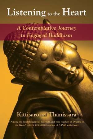 Listening to the Heart:  A Contemplative Journey to Engaged Buddhism de  Kittisaro and Thanissara