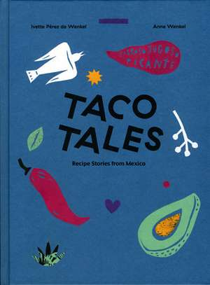 Taco Tales: Recipes and Stories from Mexico de Ivette Perez de Wenkel