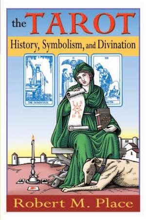 The Tarot:  History, Symbolism, and Divination de Robert Place