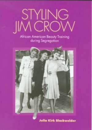 Styling Jim Crow:  African American Beauty Training During Segregation de Julia Kirk Blackwelder