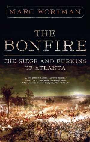 The Bonfire: The Siege and Burning of Atlanta de Marc Wortman