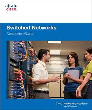 Switched Networks Companion Guide: Cisco Networking Academy de Cisco Networking Academy