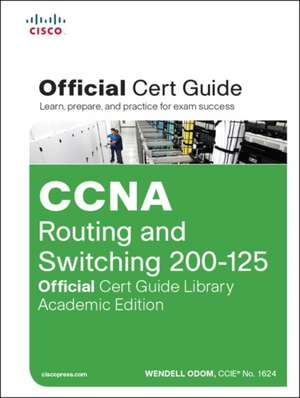 CCNA Routing and Switching 200-125 Official Cert Guide Library, Academic Edition ( Official Cert Guide )