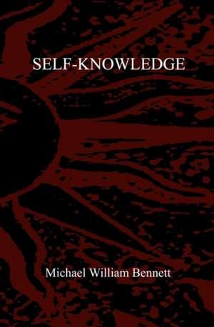 Self-Knowledge:  Volume One de Michael William Bennett