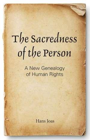 The Sacredness of the Person de Hans Joas