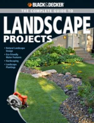 The Complete Guide to Landscape Projects:  Natural Landscape Design, Eco-Friendly Water Features, Hardscaping, Landscape Plantings de Kristen Hampshire