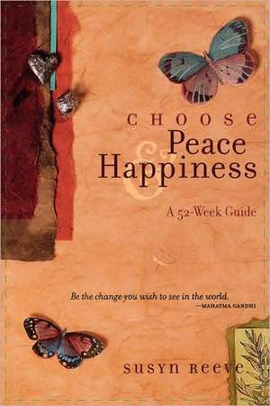 Choose Peace & Happiness:  A 52-Week Guide de Susyn Reeve
