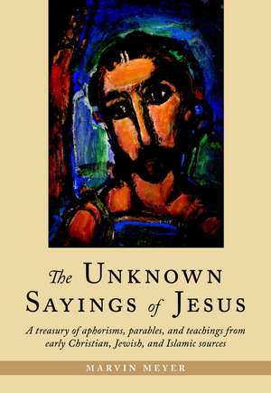 The Unknown Sayings of Jesus de Marvin Meyer