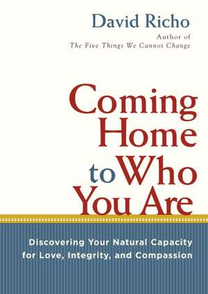 Coming Home to Who You Are:  Discovering Your Natural Capacity for Love, Integrity, and Compassion de David Richo