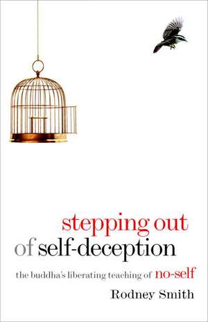 Stepping Out of Self-Deception:  The Buddha's Liberating Teaching of No-Self de Rodney Smith