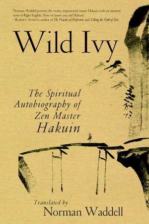 Wild Ivy:  The Spiritual Autobiography of Zen Master Hakuin de Hakuin Ekaku