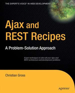 Ajax and REST Recipes: A Problem-Solution Approach de Christian Gross