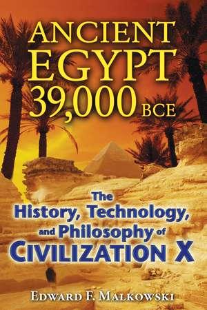 Ancient Egypt 39,000 BCE: The History, Technology, and Philosophy of Civilization X de Edward F. Malkowski