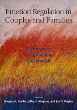 Emotion Regulation in Couples and Families:  Pathways to Dysfunction and Health de Douglas K. Snyder