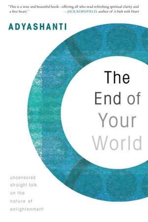 The End of Your World:  Uncensored Straight Talk on the Nature of Enlightenment de Adyashanti