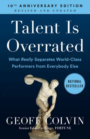 Talent Is Overrated:  What Really Separates World-Class Performers from Everybody Else de Geoff Colvin