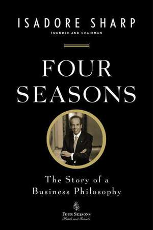 Four Seasons:  The Story of a Business Philosophy de Isadore Sharp