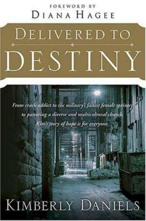 Delivered to Destiny:  From Crack Addict to the Military's Fastest Female Sprinter to Pastoring a Diverse and Multicultural Church, Kim's Sto de Kimberly Daniels