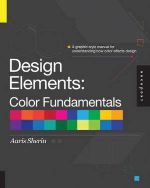 Design Elements, Color Fundamentals de Aaris Sherin