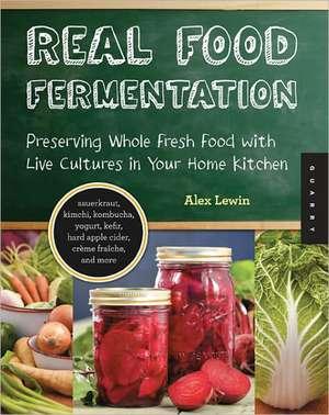 Real Food Fermentation de Alex Lewin