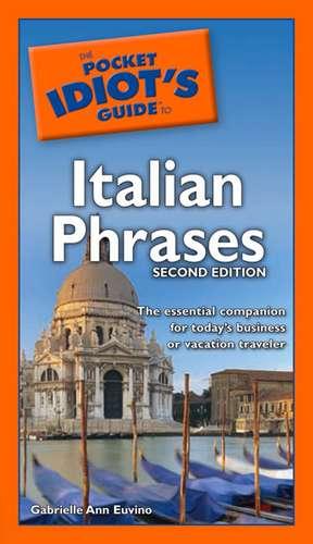 The Pocket Idiot's Guide to Italian Phrases, 2nd Edition de Gabrielle Euvino