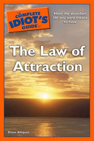 The Complete Idiot's Guide to the Law of Attraction de Diane Ahlquist